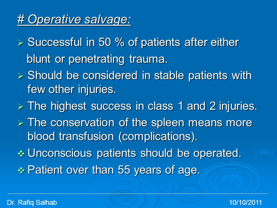 # Operative salvage:  Successful in 50 % of patients after either blunt or penetrating trauma. blunt or penetrating trauma.  Should be considered in