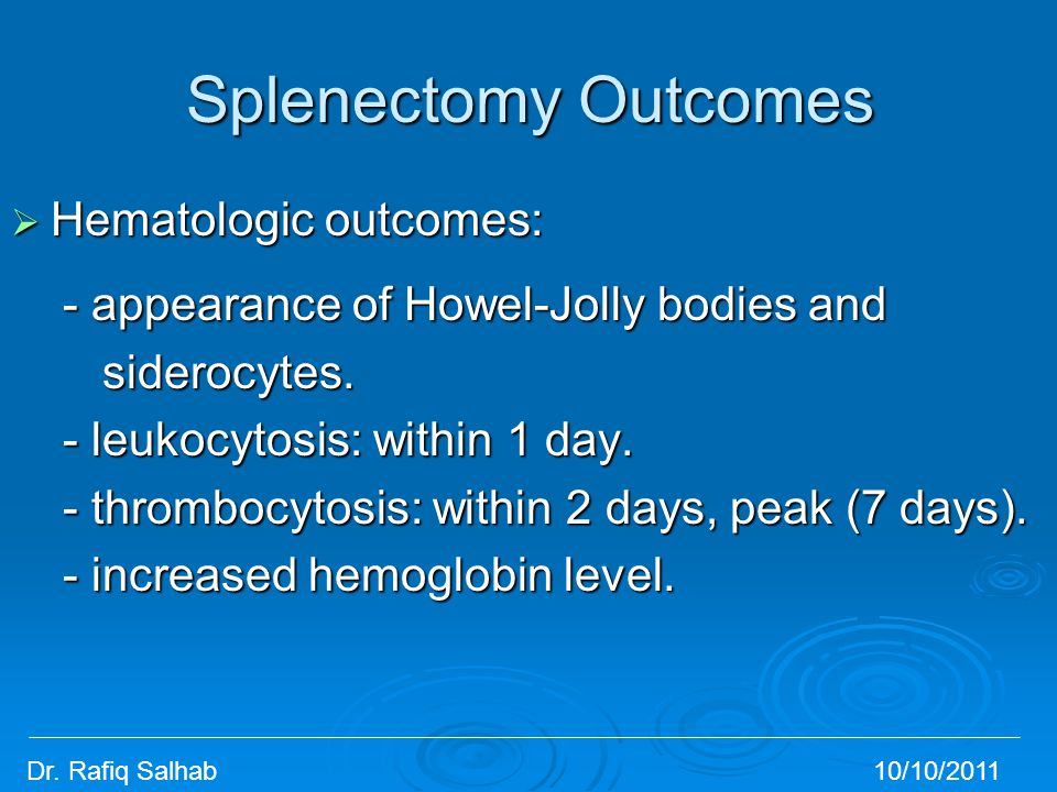 Splenectomy Outcomes  Hematologic outcomes: - appearance of Howel-Jolly bodies and - appearance of Howel-Jolly bodies and siderocytes. siderocytes. -
