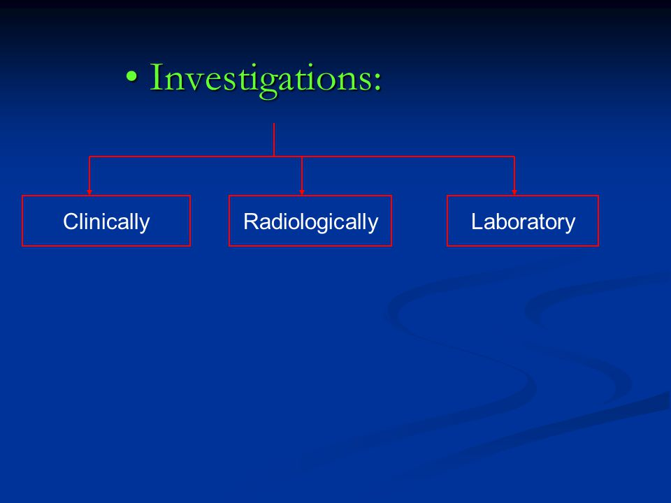 Investigations: Investigations: ClinicallyRadiologicallyLaboratory