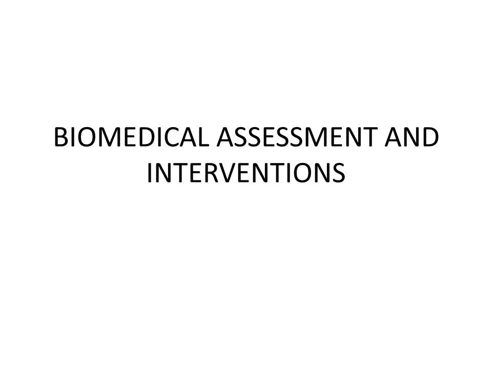 BIOMEDICAL ASSESSMENT AND INTERVENTIONS