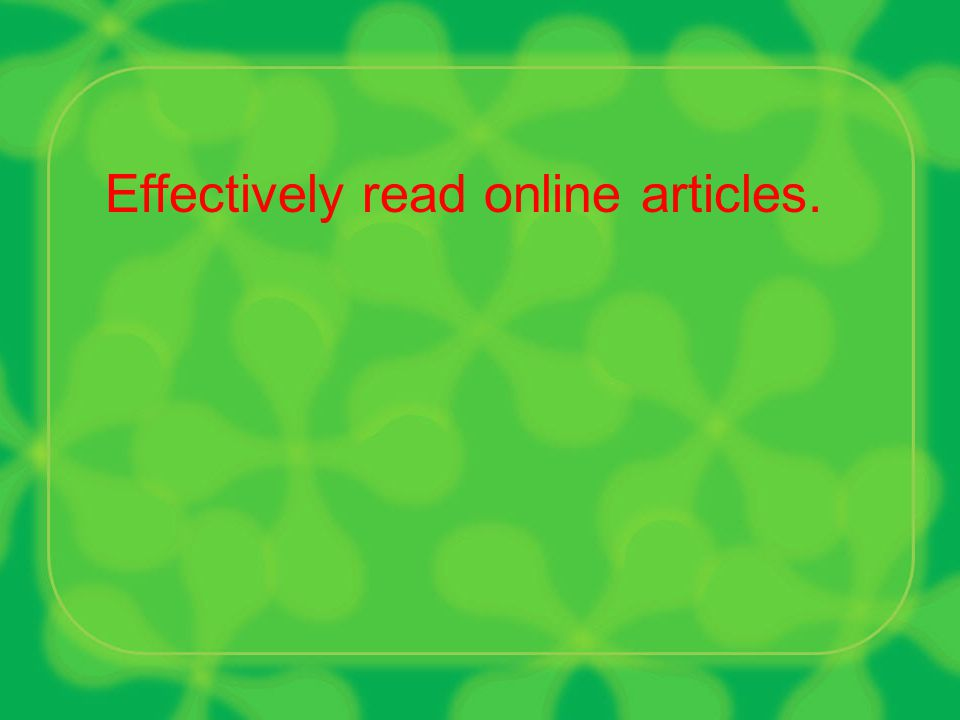 Effectively read online articles.
