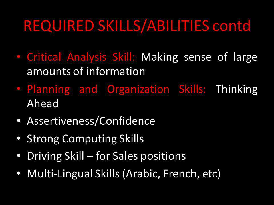 REQUIRED SKILLS/ABILITIES contd Critical Analysis Skill: Making sense of large amounts of information Planning and Organization Skills: Thinking Ahead