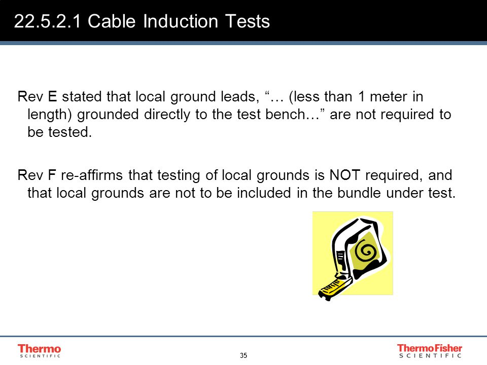 """35 22.5.2.1 Cable Induction Tests Rev E stated that local ground leads, """"… (less than 1 meter in length) grounded directly to the test bench…"""" are not"""