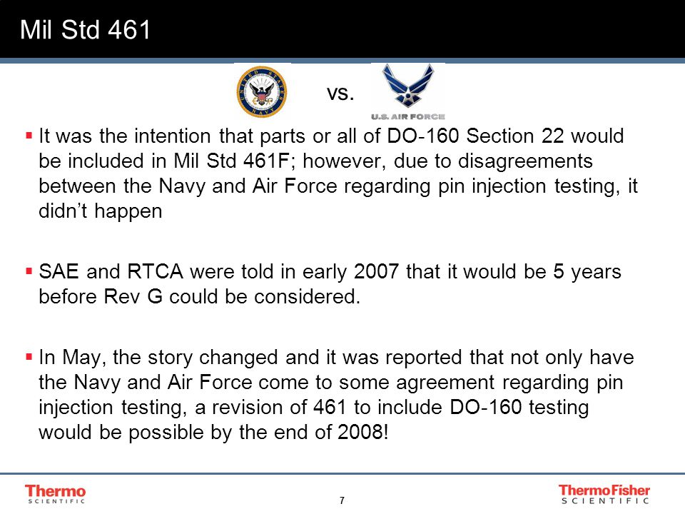 7 Mil Std 461  It was the intention that parts or all of DO-160 Section 22 would be included in Mil Std 461F; however, due to disagreements between t
