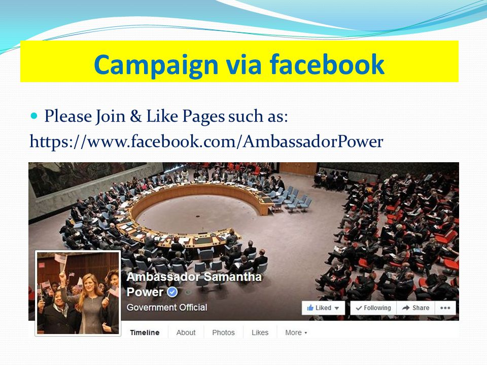 Campaign via facebook Please Join & Like Pages such as: https://www.facebook.com/AmbassadorPower