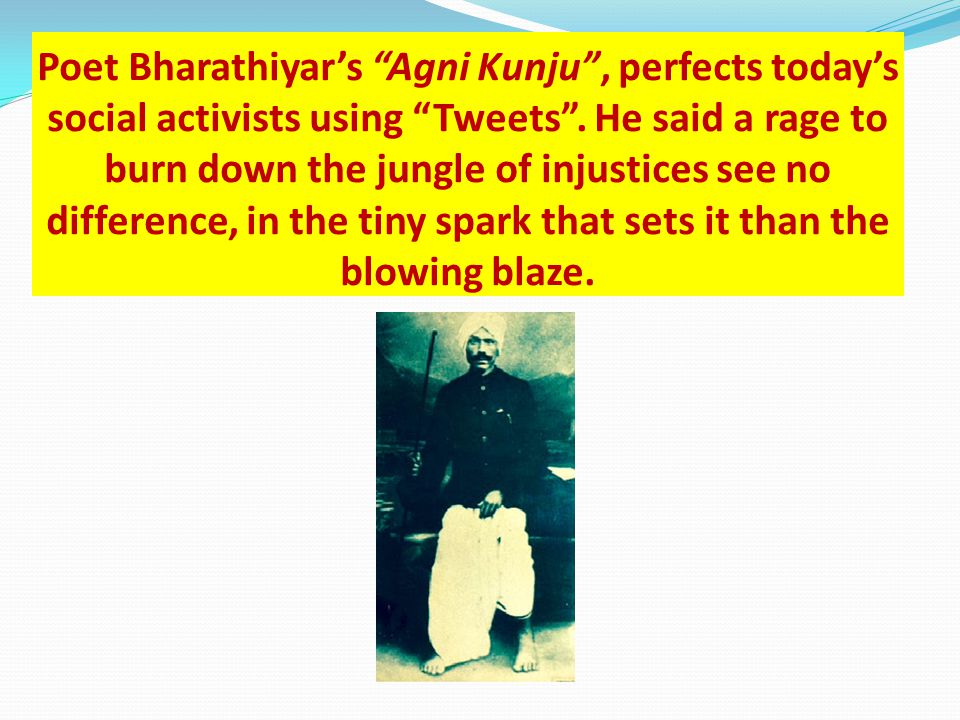 Poet Bharathiyar's Agni Kunju , perfects today's social activists using Tweets .