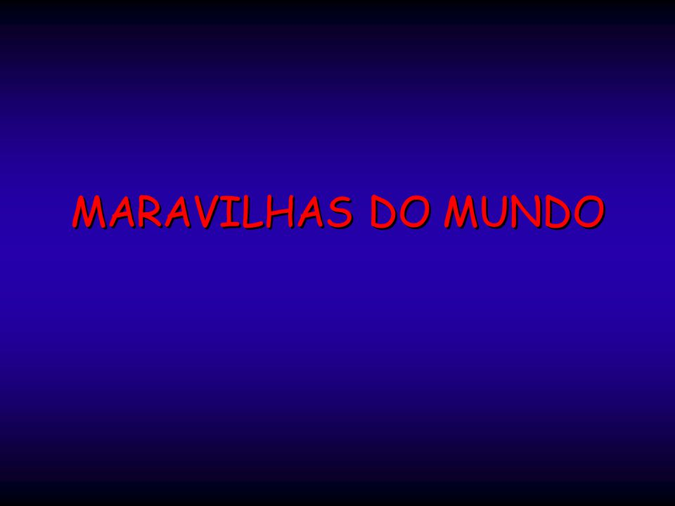 MARAVILHAS DO MUNDO MARAVILHAS DO MUNDO
