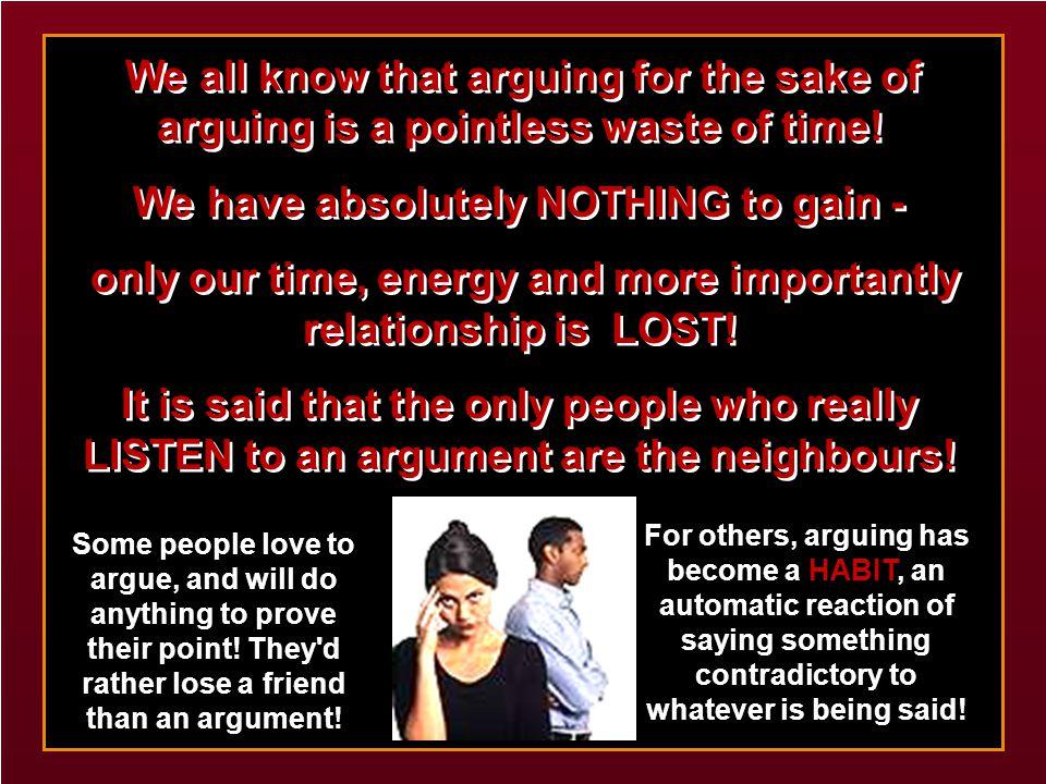 Arguing Arguing. Arguing. We all do it sometimes.