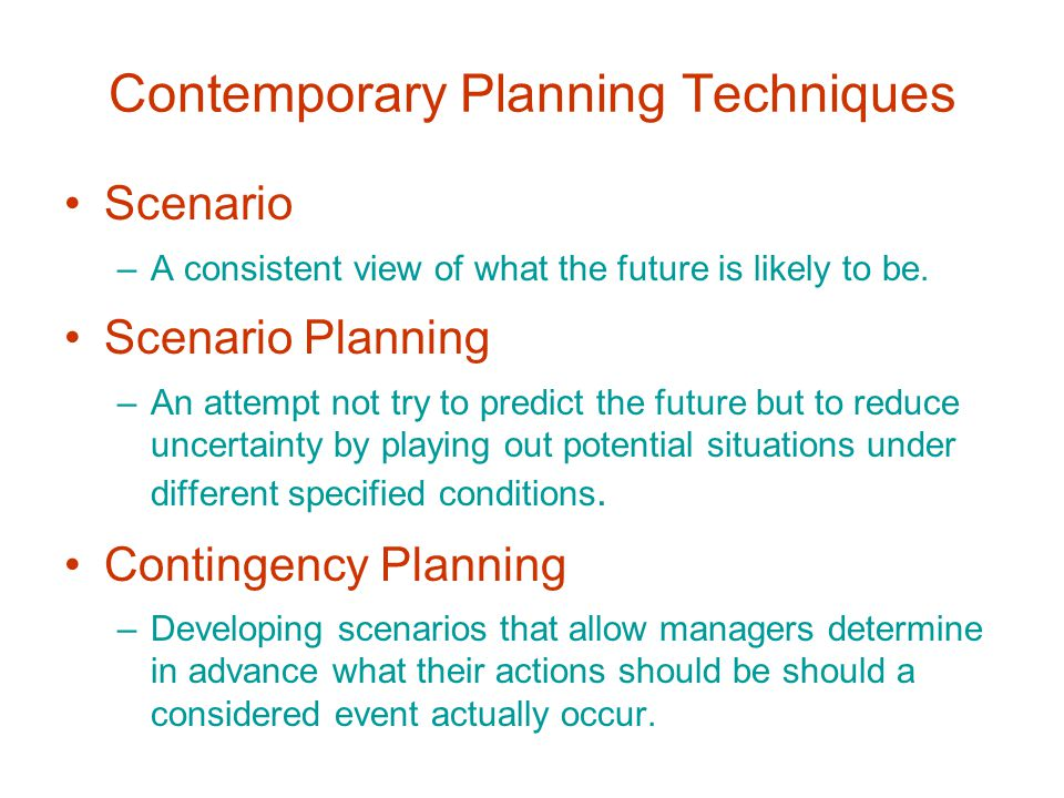 Contemporary Planning Techniques Scenario –A consistent view of what the future is likely to be.