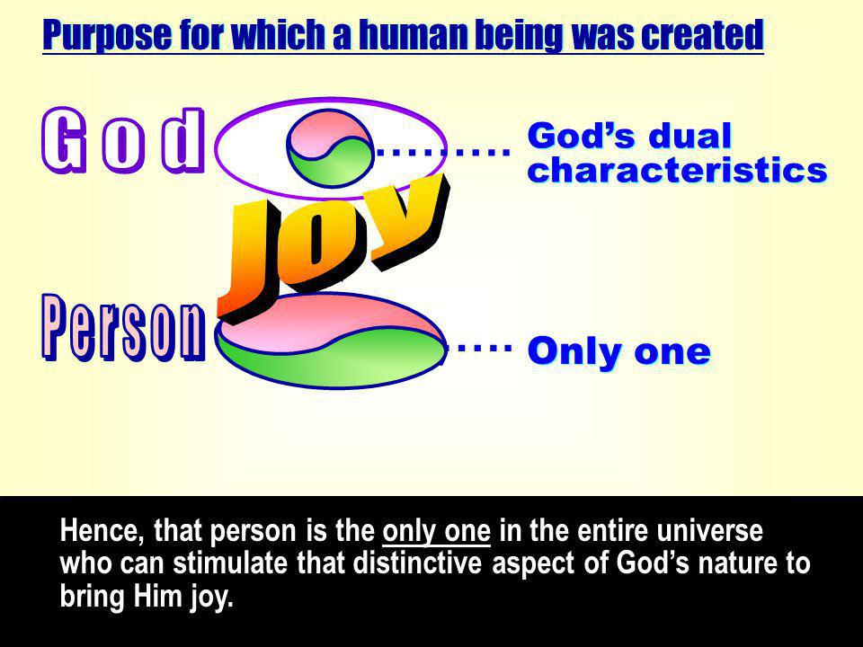 Hence, that person is the only one in the entire universe who can stimulate that distinctive aspect of God's nature to bring Him joy.