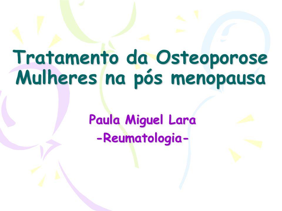 Tratamento da Osteoporose Mulheres na pós menopausa Paula Miguel Lara -Reumatologia-