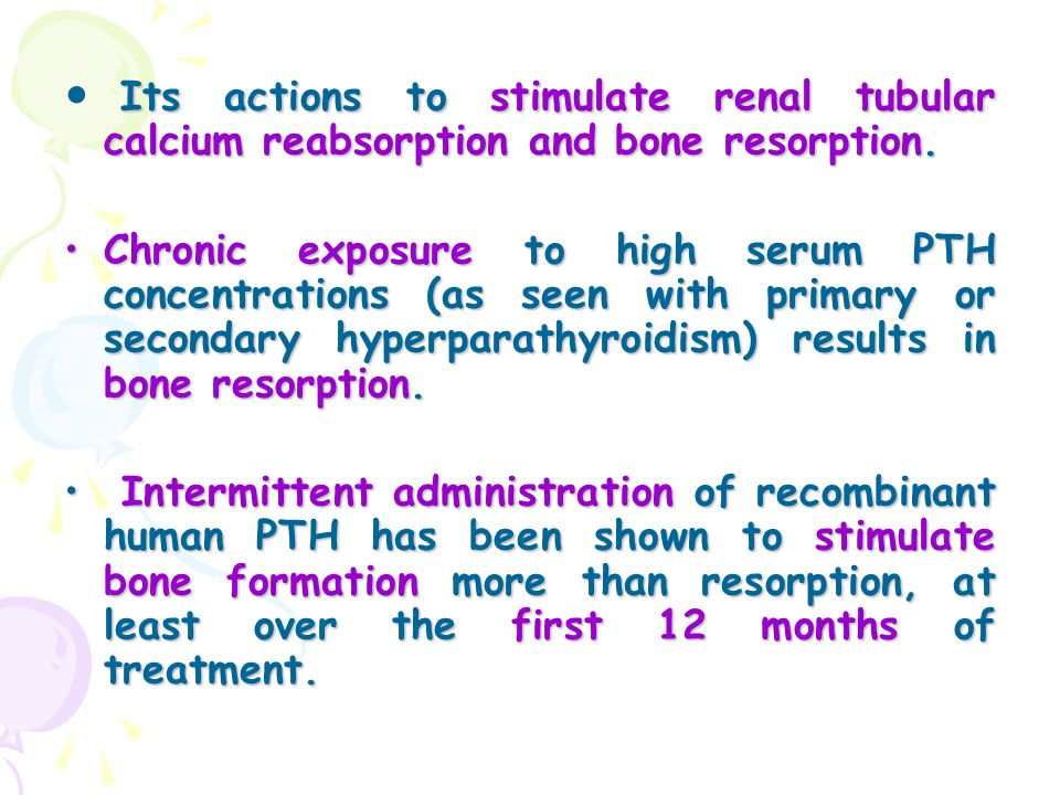 Its actions to stimulate renal tubular calcium reabsorption and bone resorption. Chronic exposure to high serum PTH concentrations (as seen with prima