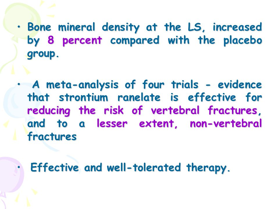 Bone mineral density at the LS, increased by 8 percent compared with the placebo group.Bone mineral density at the LS, increased by 8 percent compared