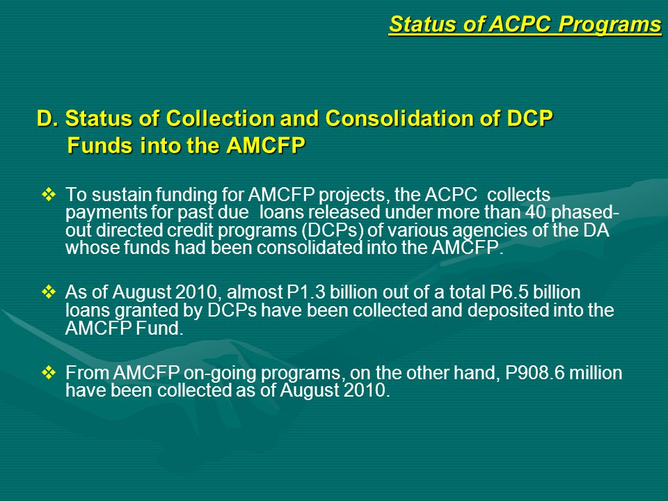D. Status of Collection and Consolidation of DCP Funds into the AMCFP   To sustain funding for AMCFP projects, the ACPC collects payments for past d