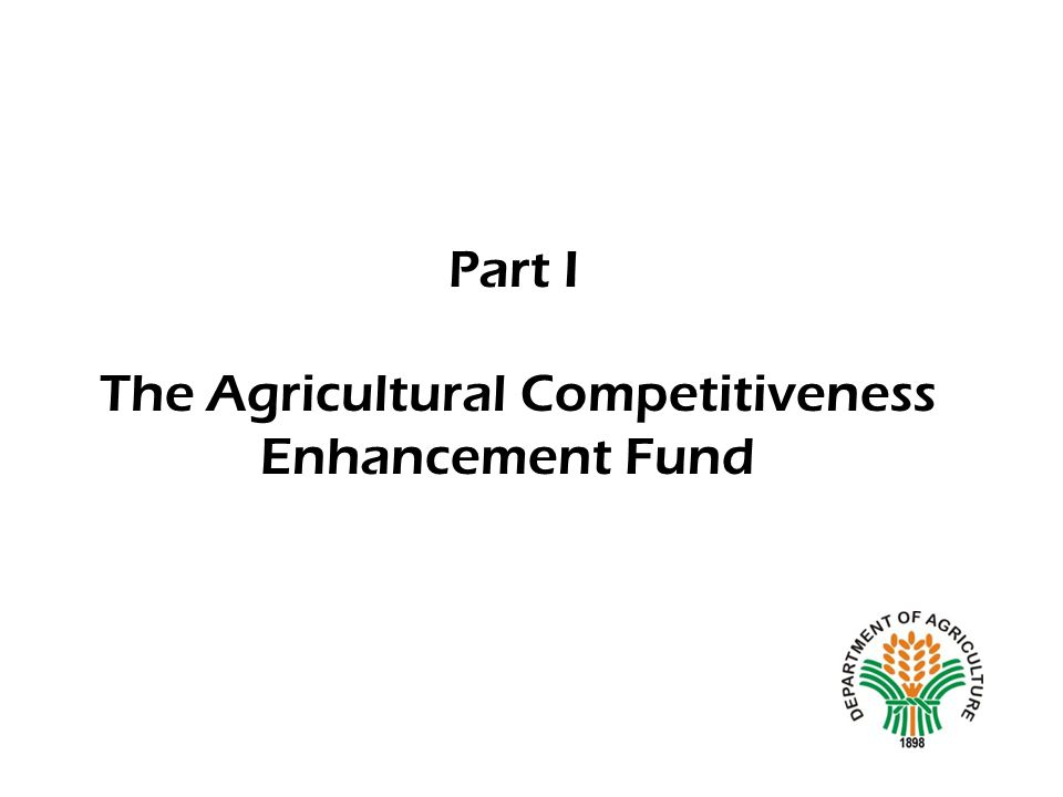 The Agricultural Competitiveness Enhancement Fund Part I