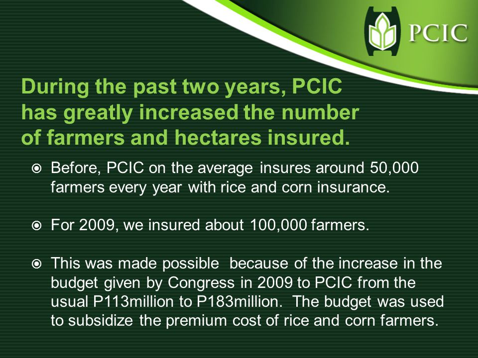  Before, PCIC on the average insures around 50,000 farmers every year with rice and corn insurance.