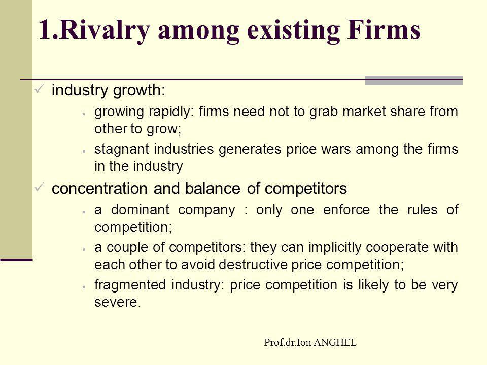 1.Rivalry among existing Firms industry growth:  growing rapidly: firms need not to grab market share from other to grow;  stagnant industries gener