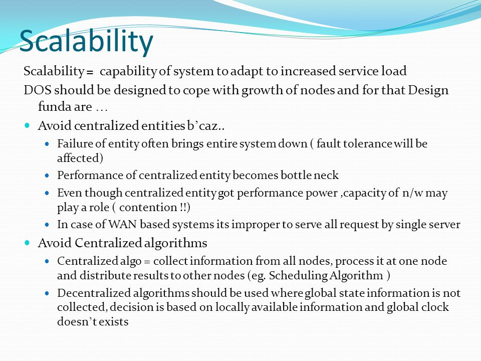 Scalability Scalability = capability of system to adapt to increased service load DOS should be designed to cope with growth of nodes and for that Des
