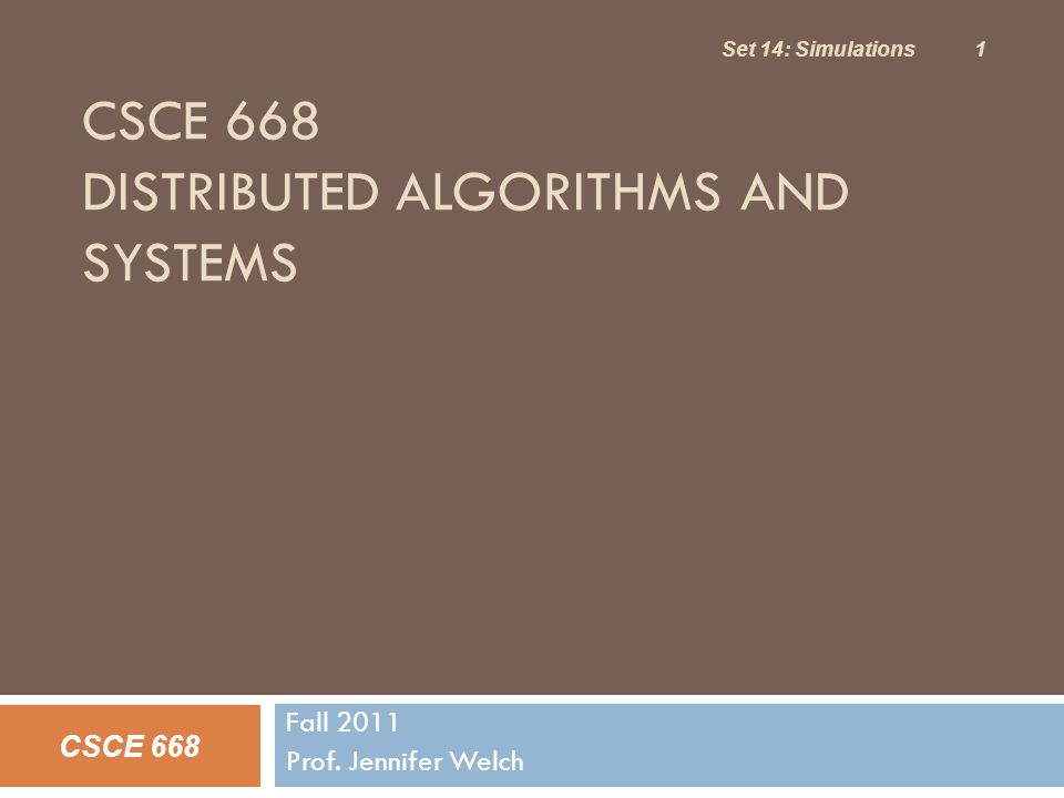 CSCE 668 DISTRIBUTED ALGORITHMS AND SYSTEMS Fall 2011 Prof.