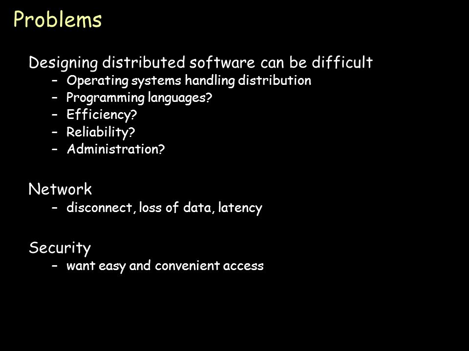 Page 13 Problems Designing distributed software can be difficult –Operating systems handling distribution –Programming languages.