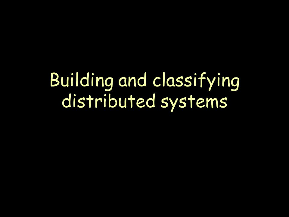 Page 14 Building and classifying distributed systems