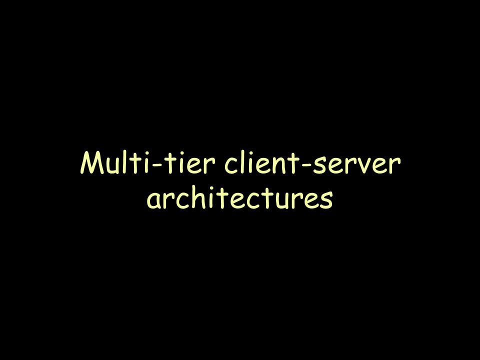 Page 46 Multi-tier client-server architectures