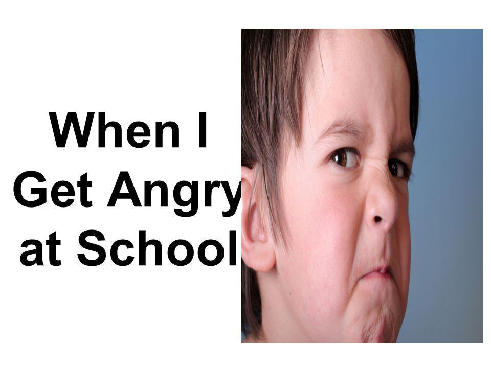 When I Get Angry at School