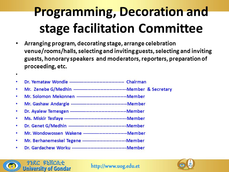 Programming, Decoration and stage facilitation Committee Arranging program, decorating stage, arrange celebration venue/rooms/halls, selecting and inviting guests, selecting and inviting guests, honorary speakers and moderators, reporters, preparation of proceeding, etc.