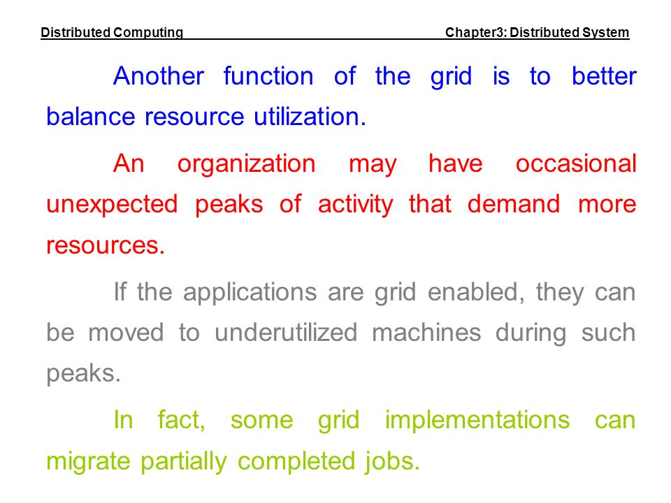 Another function of the grid is to better balance resource utilization. An organization may have occasional unexpected peaks of activity that demand m