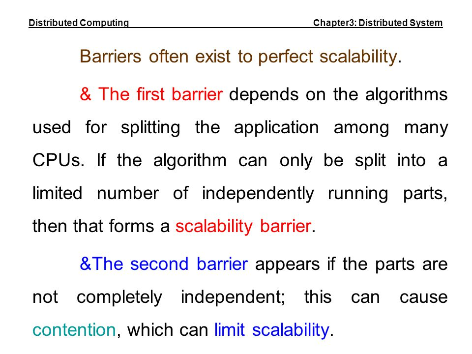 Barriers often exist to perfect scalability. & The first barrier depends on the algorithms used for splitting the application among many CPUs. If the
