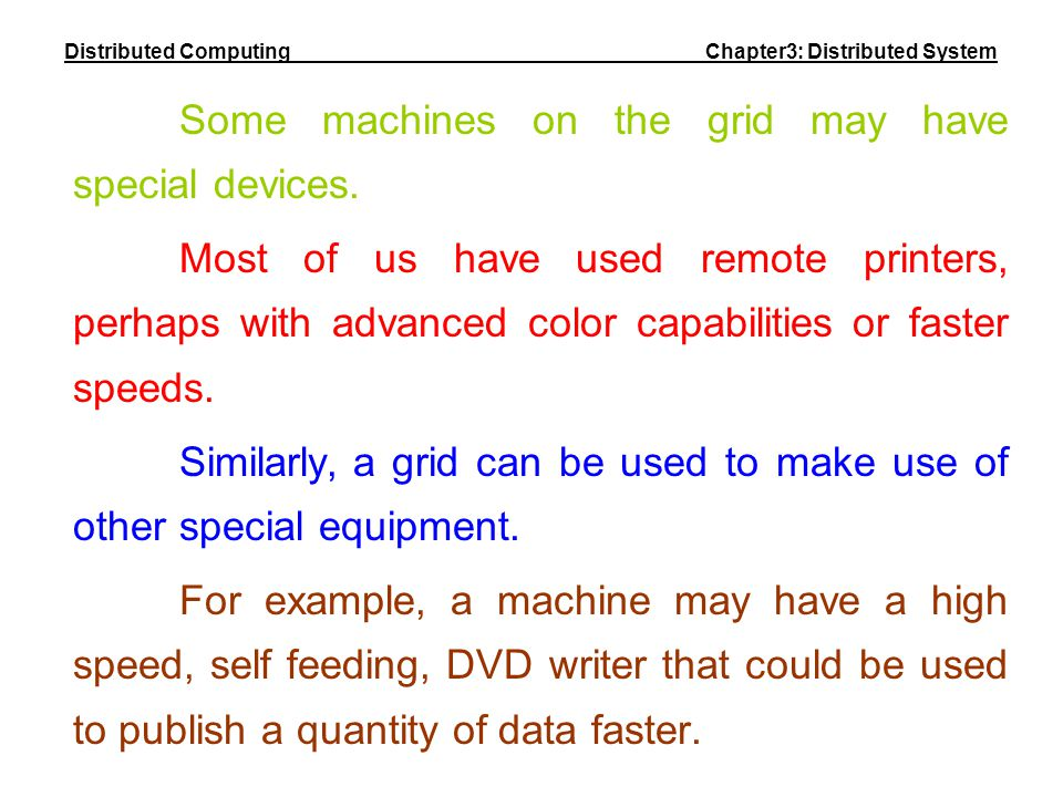 Some machines on the grid may have special devices. Most of us have used remote printers, perhaps with advanced color capabilities or faster speeds. S
