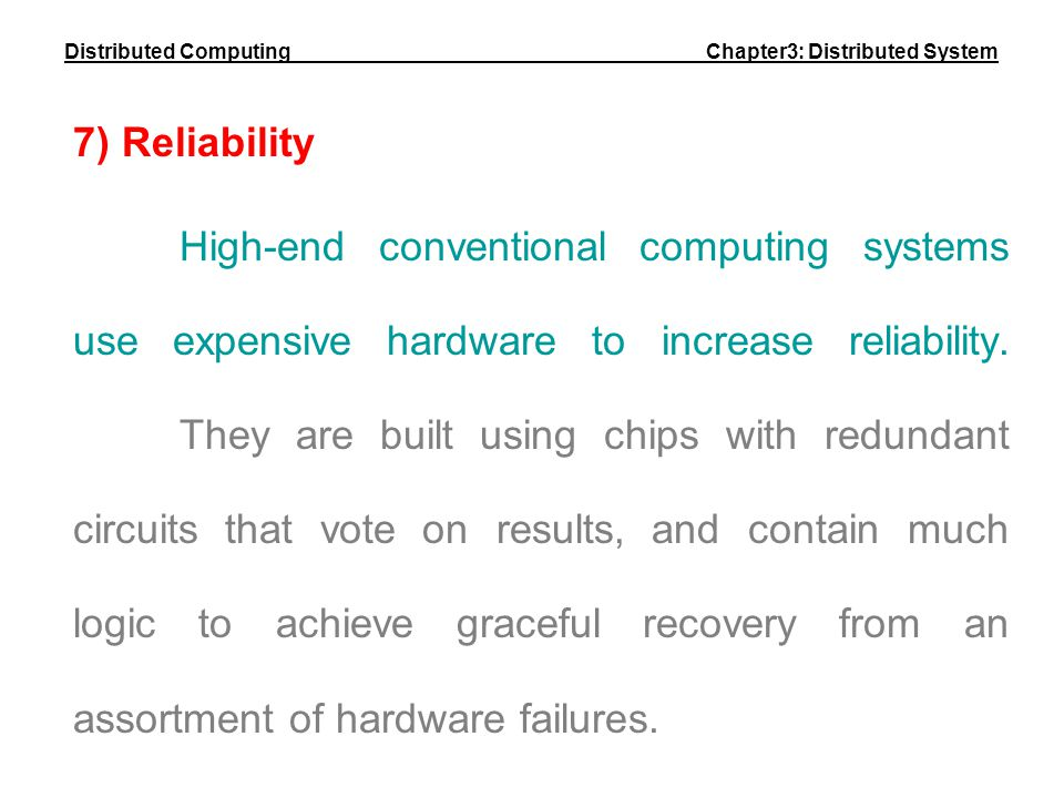 7) Reliability High-end conventional computing systems use expensive hardware to increase reliability. They are built using chips with redundant circu