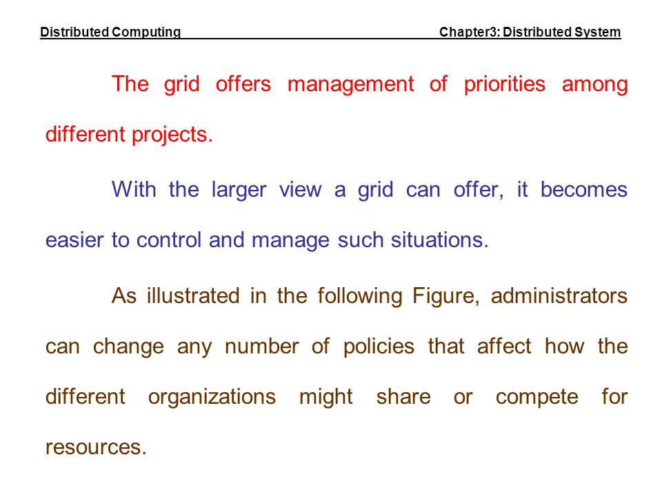 The grid offers management of priorities among different projects. With the larger view a grid can offer, it becomes easier to control and manage such