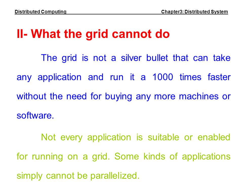 II- What the grid cannot do The grid is not a silver bullet that can take any application and run it a 1000 times faster without the need for buying a