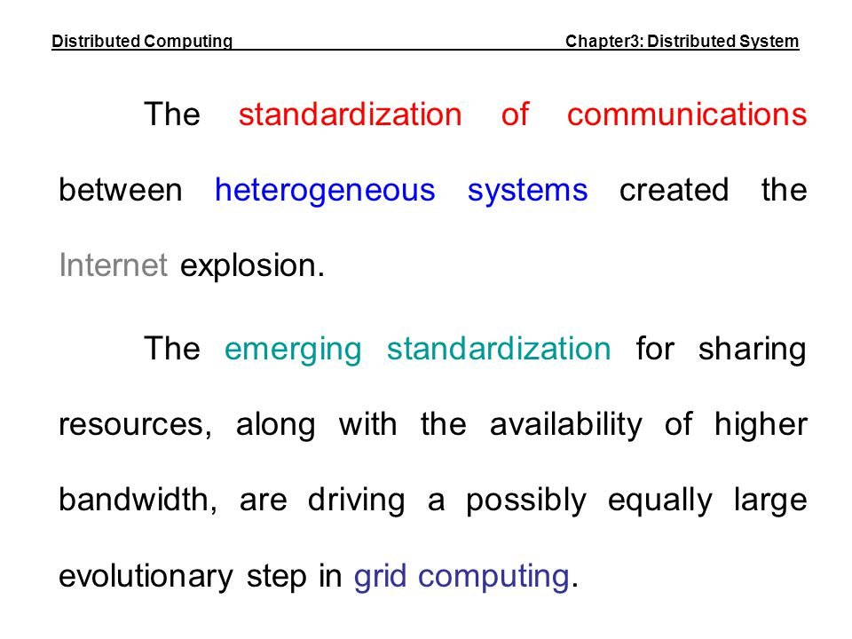The standardization of communications between heterogeneous systems created the Internet explosion. The emerging standardization for sharing resources