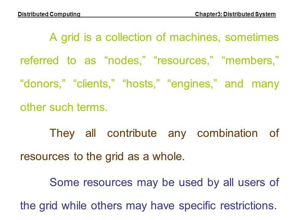 "A grid is a collection of machines, sometimes referred to as ""nodes,"" ""resources,"" ""members,"" ""donors,"" ""clients,"" ""hosts,"" ""engines,"" and many other"