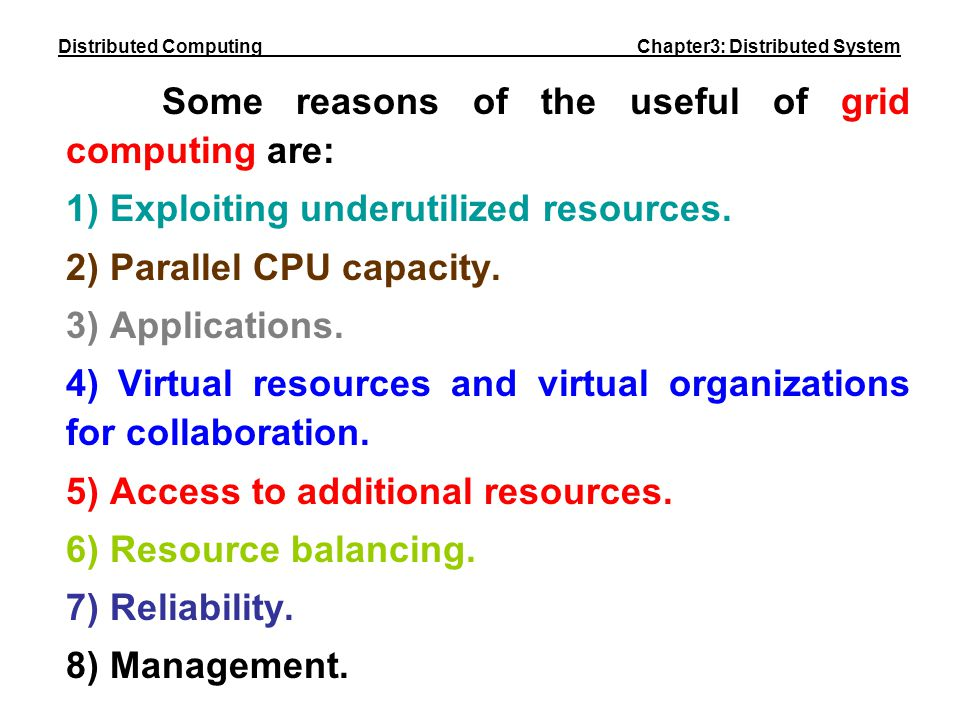 Some reasons of the useful of grid computing are: 1) Exploiting underutilized resources. 2) Parallel CPU capacity. 3) Applications. 4) Virtual resourc