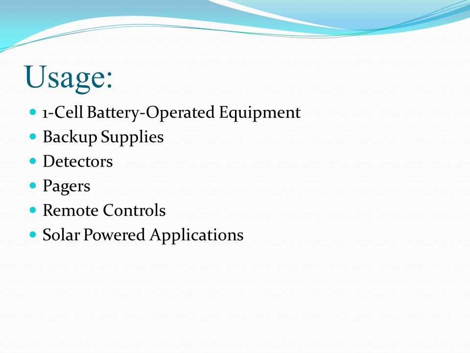 Usage: 1-Cell Battery-Operated Equipment Backup Supplies Detectors Pagers Remote Controls Solar Powered Applications
