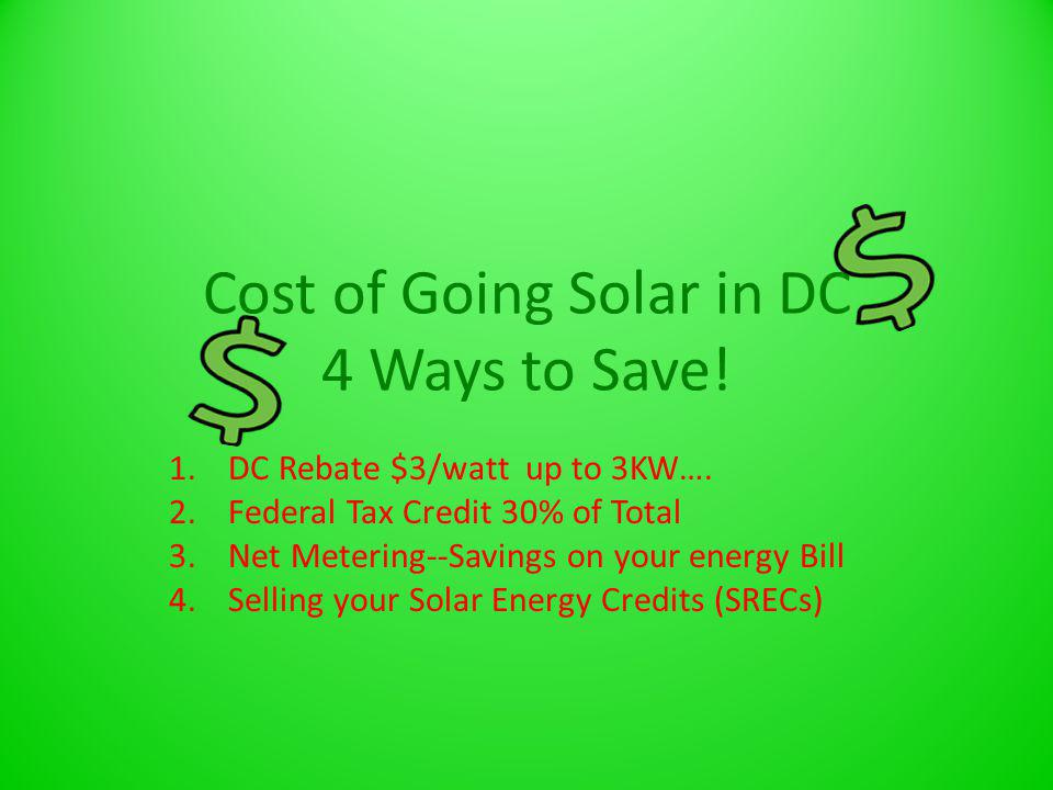 Cost of Going Solar in DC 4 Ways to Save. 1.DC Rebate $3/watt up to 3KW….