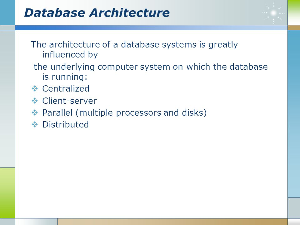 Database Architecture The architecture of a database systems is greatly influenced by the underlying computer system on which the database is running: