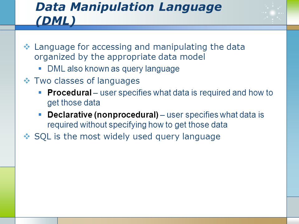 Data Manipulation Language (DML)  Language for accessing and manipulating the data organized by the appropriate data model  DML also known as query