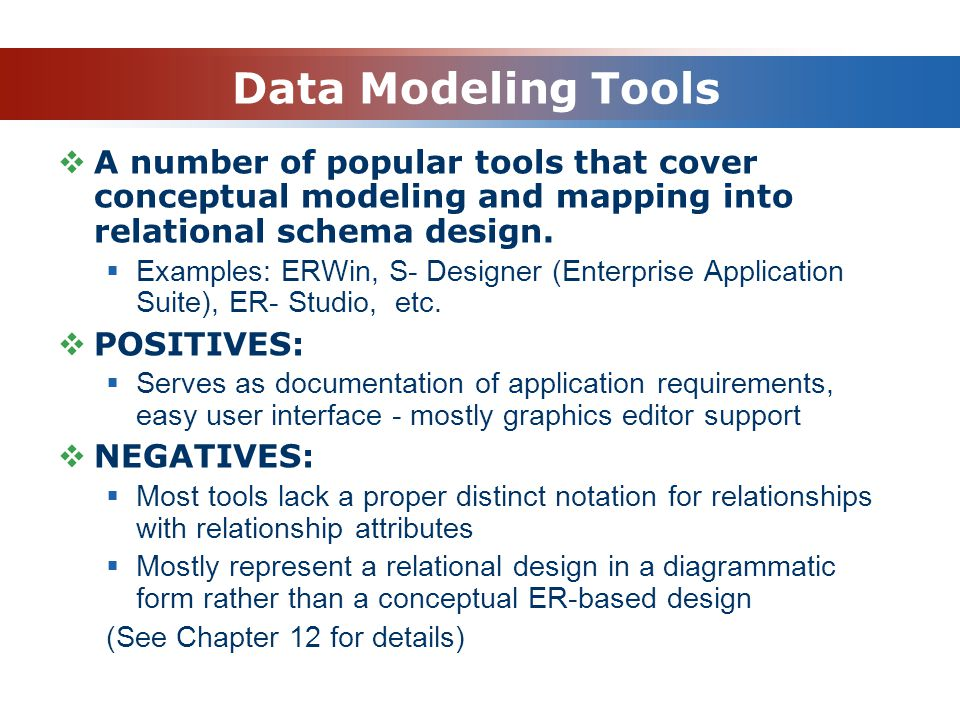 Data Modeling Tools  A number of popular tools that cover conceptual modeling and mapping into relational schema design.