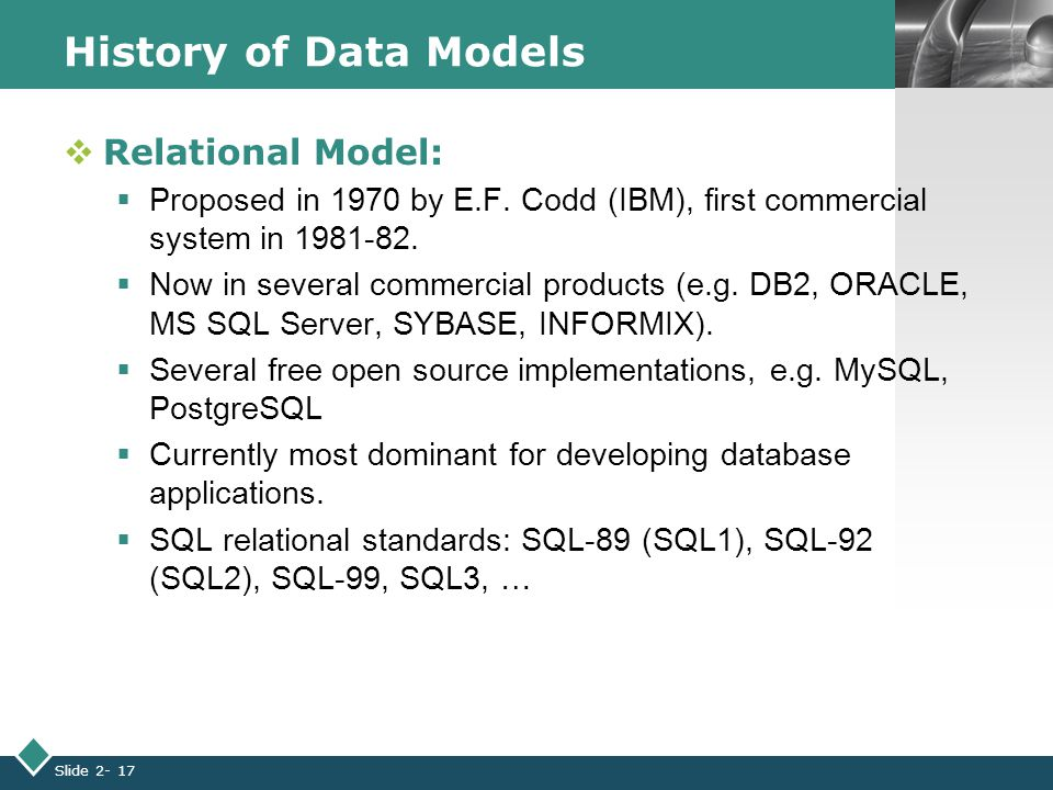 LOGO Slide 2- 17 History of Data Models  Relational Model:  Proposed in 1970 by E.F.