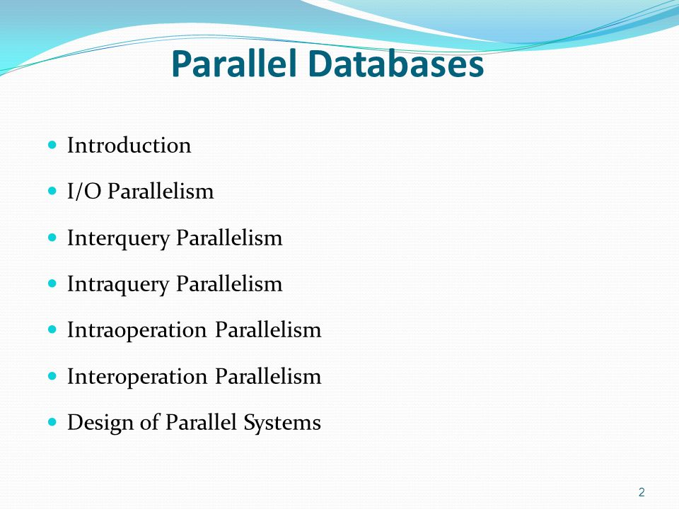 Introduction Parallel machines are becoming quite common and affordable Prices of microprocessors, memory and disks have dropped sharply Recent desktop computers feature multiple processors and this trend is projected to accelerate Databases are growing increasingly large Large volumes of transaction data are collected and stored for later analysis.
