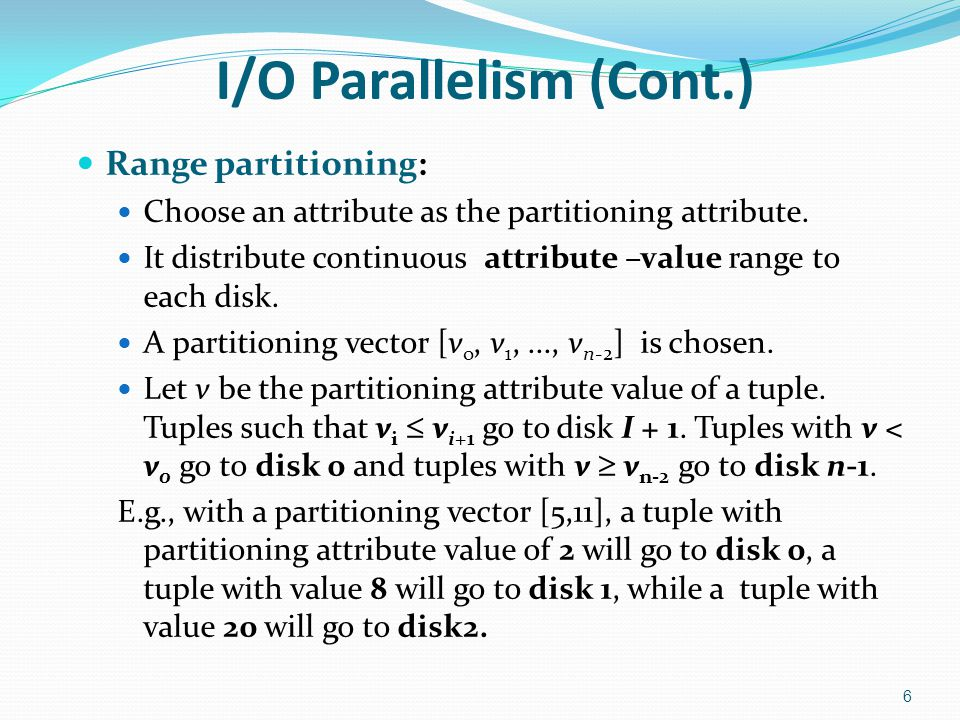 Comparison of Partitioning Techniques Evaluate how well partitioning techniques support the following types of data access: 1.Scanning the entire relation.
