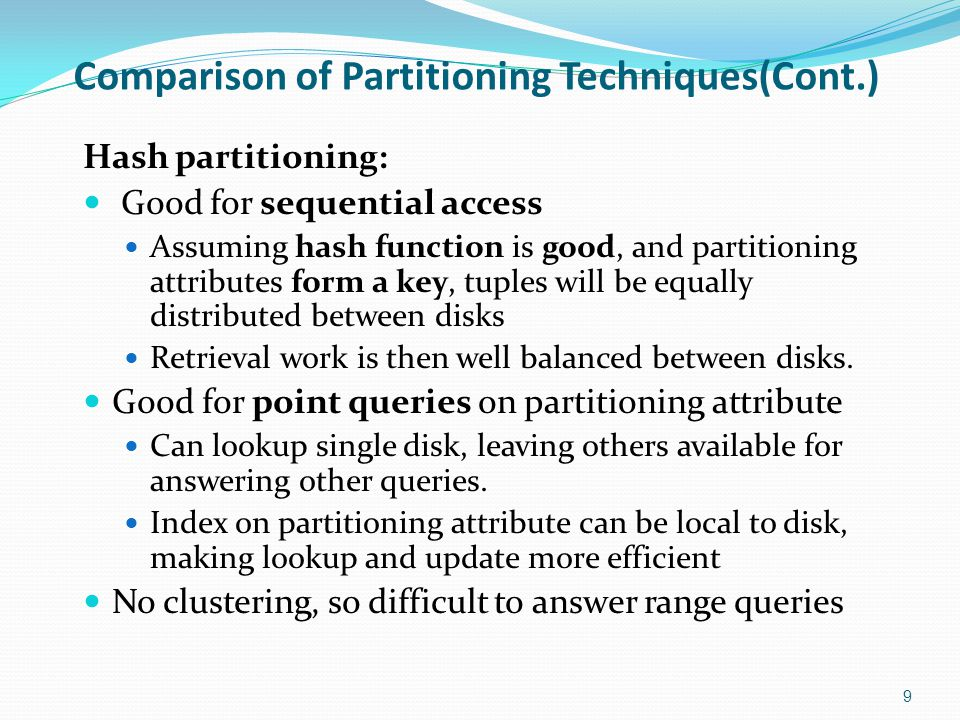 Comparison of Partitioning Techniques(Cont.) Hash partitioning: Good for sequential access Assuming hash function is good, and partitioning attributes