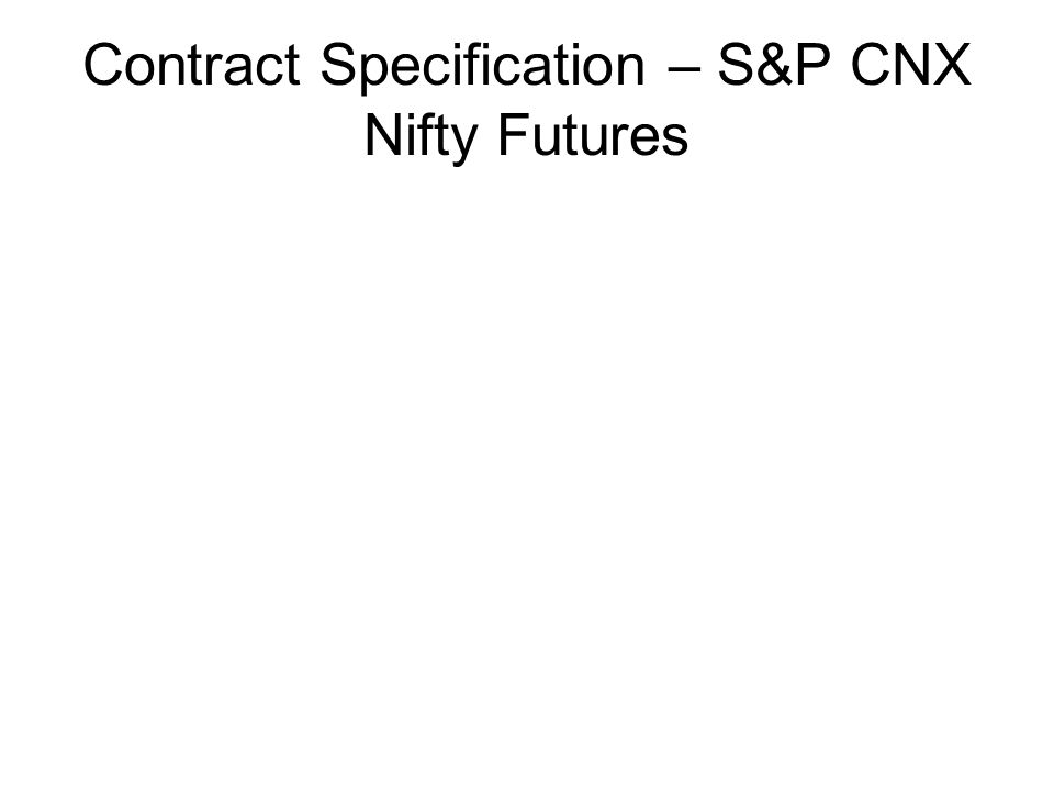 Contract Specification – S&P CNX Nifty Futures