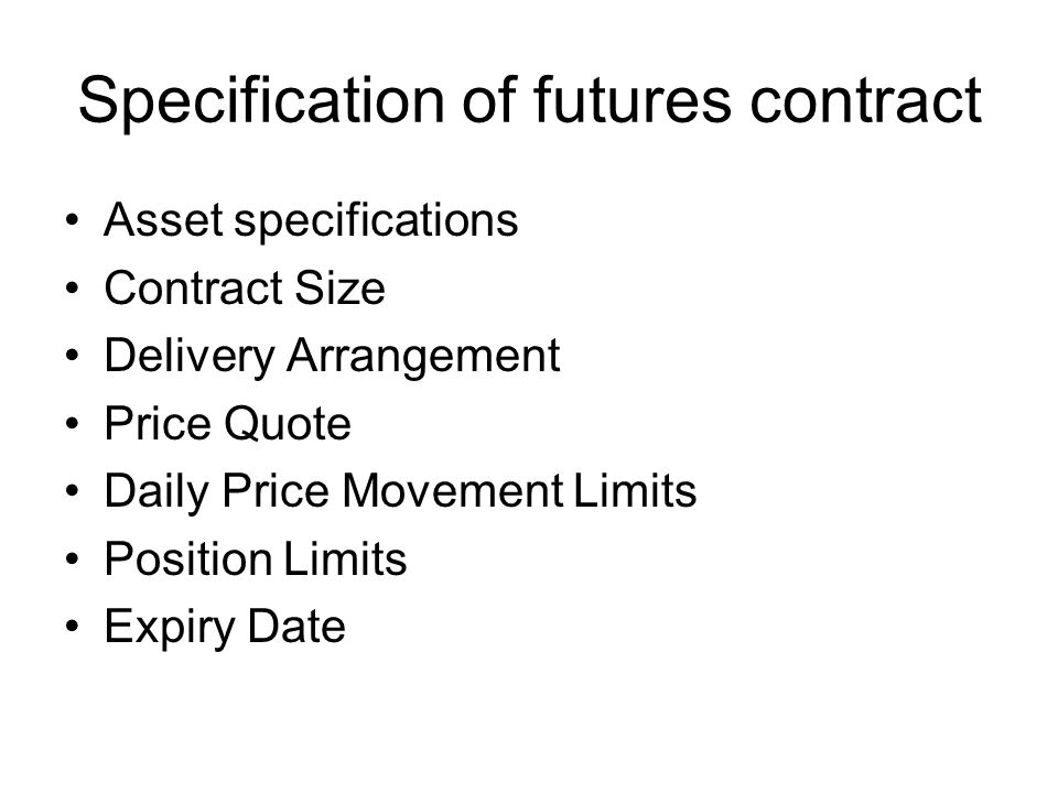 Specification of futures contract Asset specifications Contract Size Delivery Arrangement Price Quote Daily Price Movement Limits Position Limits Expiry Date