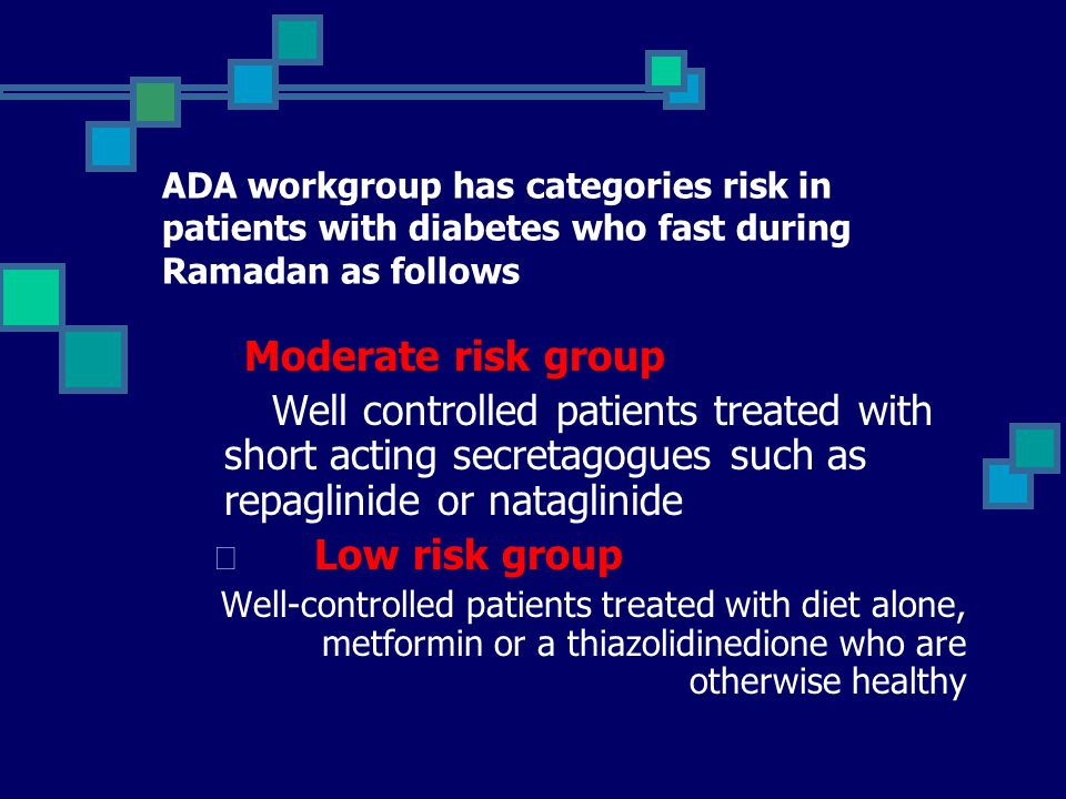 ADA workgroup has categories risk in patients with diabetes who fast during Ramadan as follows High risk group 1. Patient with moderate hyperglycemia