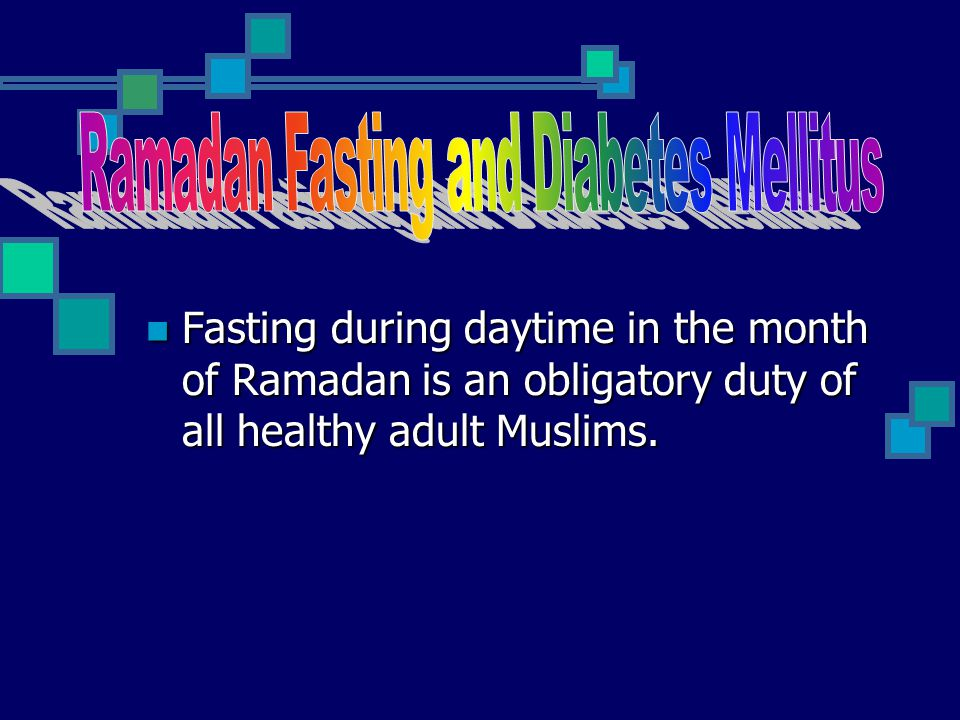 Ramadan Fasting and Diabetes Mellitus Dr. Tofail Ahmed, Associate Prof. of Endocrinology, BIRDEM